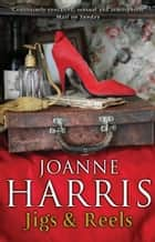 Jigs & Reels ebook by Joanne Harris