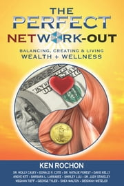 The Perfect Network-Out, Balancing, Creating & Living Wealth + Wellness ebook by Ken Rochon,Dr. Molly Casey,Donald Cote,Dr. Natalie Forest,David Kelly,Andye Kitt,Barbara Larrabee,Shirley Luu,Dr. Judy Staveley,Meghan Tieff,George Tyler,Shea Walton