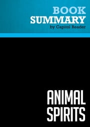 Summary of Animal Spirits : How Human Psychology Drives the Economy, and Why It Matters for Global Capitalism ebook by Capitol Reader