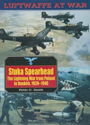 Stuka Spearhead - The Lightning War from Poland to Dunkirk, 1939-1940 ebook by Peter C. Smith