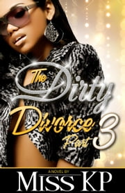 The Dirty Divorce  3 ebook by KP, Miss