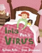 Iris Has a Virus ebook by Arlene Alda, Lisa Desimini