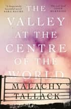 The Valley at the Centre of the World ebook by