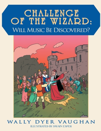 Challenge of The Wizard: Will Music Be Discovered? ebook by Wally Dyer Vaughan