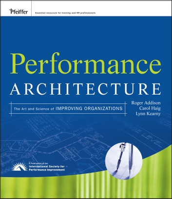 Performance Architecture - The Art and Science of Improving Organizations ebook by Roger Addison,Carol Haig,Lynn Kearny