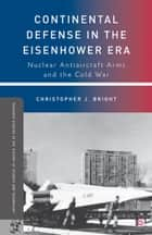 Continental Defense in the Eisenhower Era ebook by C. Bright
