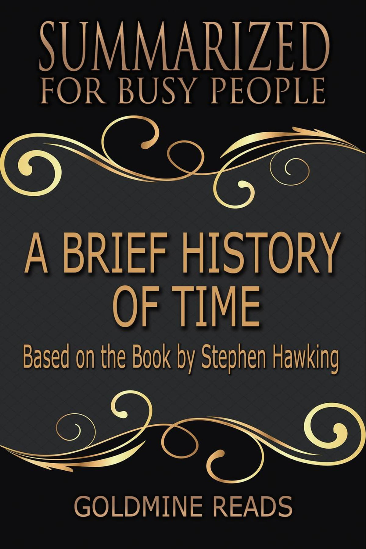A Brief History Of Time Summarized For Busy People Based On The Book By Stephen Hawking Ebook By Goldmine Reads Rakuten Kobo