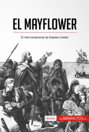 El Mayflower - El mito fundacional de Estados Unidos ebook by 50Minutos.es