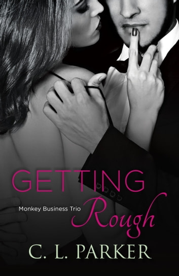 Getting Rough - Monkey Business Trio ebook by C. L. Parker