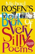 Michael Rosen's Book of Very Silly Poems ebook by Michael Rosen, Michael Rosen, Shoo Rayner