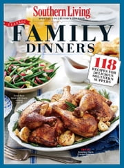 SOUTHERN LIVING Classic Family Dinners - 118 Recipes for Delicious Southern Suppers ebook by The Editors of Southern Living