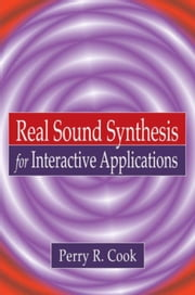 Real Sound Synthesis for Interactive Applications ebook by Cook, Perry R.
