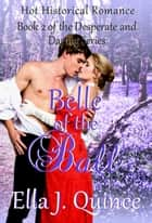 Belle of the Ball - Desperate and Daring Series, #2 ebook by Ella J. Quince