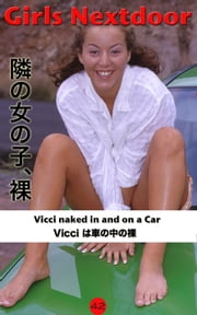 Vicci Naked outdoors, in and on a Car - Naked girls next door ebook by Fanny de Cock,Angel Delight
