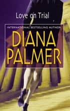 Love on Trial ebook by Diana Palmer