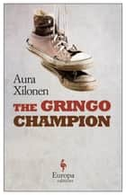 The Gringo Champion ebook by Aura Xilonen