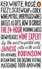 The 24-Hour Wine Expert ebook by Jancis Robinson