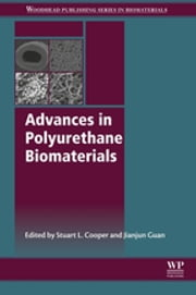Advances in Polyurethane Biomaterials ebook by Stuart L. Cooper,Jianjun Guan
