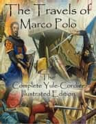 The Travels of Marco Polo - The Complete Yule-Cordier Illustrated Edition ebook by Marco Polo
