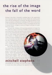 The Rise of the Image the Fall of the Word ebook by Mitchell Stephens