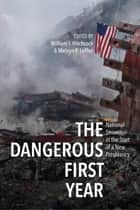 The Dangerous First Year - National Security at the Start of a New Presidency ebook by William I. Hitchcock, Melvyn P. Leffler
