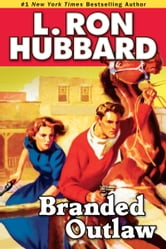 Branded Outlaw: A Tale of Wild Hearts in the Wild West ebook by L. Ron Hubbard