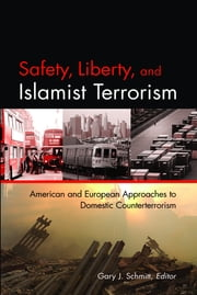 Safety, Liberty, and Islamist Terrorism - American and European Approaches to Domestic Counterterrorism ebook by Gary J. Schmitt,Rafael L. Bardají,Ignacio Cosidó,Eric Gujer,Tom Parker