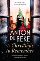 A Christmas to Remember - From the King of the Ballroom, Anton Du Beke ebook by
