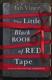 The Little Black Book Of Red Tape - Great British Bureaucracy ebook by Ian Vince