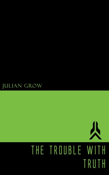 The Trouble with Truth ebook by Julian Grow