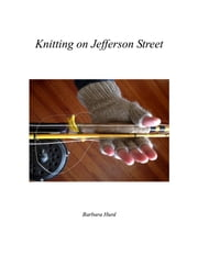 Knitting on Jefferson Street ebook by Barbara Hurd