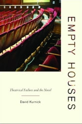 Empty Houses - Theatrical Failure and the Novel ebook by David Kurnick