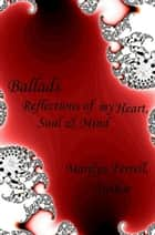 Ballads: Reflections of my Heart, Soul & Mind ebook by Marilyn Ferrell