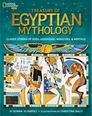 Treasury of Egyptian Mythology - Classic Stories of Gods, Goddesses, Monsters & Mortals ebook by Donna Jo Napoli,Christina Balit