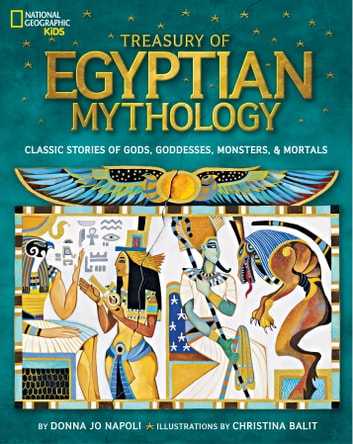 Treasury of Egyptian Mythology - Classic Stories of Gods, Goddesses, Monsters & Mortals ebook by Donna Jo Napoli