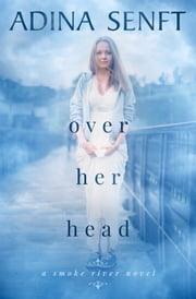 Over Her Head - A novel of domestic suspense ebook by Adina Senft