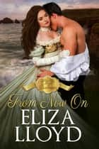 From Now On - Mad Duchesses, #2 ebook by Eliza Lloyd