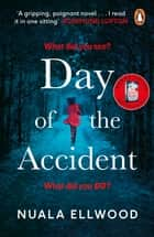Day of the Accident - The compelling and emotional thriller with a twist you won't believe ebook by Nuala Ellwood