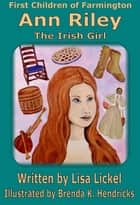 Ann Riley - The Irish Girl ebook by Lisa J Lickel, Brenda K Hendricks