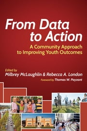 From Data to Action - A Community Approach to Improving Youth Outcomes ebook by Milbrey McLaughlin,Rebecca A. London,Thomas W. Payzant