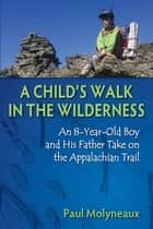 A Child's Walk in the Wilderness ebook by Paul Molyneaux,Asher Molyneaux