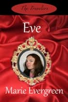 Eve The Travelers Book Three ebook by Marie Evergreen