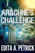 Arachne's Challenge - Book 4 of the Peacetaker Series, #4 ebook by Edita A. Petrick