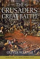 The Crusaders' Great Battle ebook by Oliver Warner