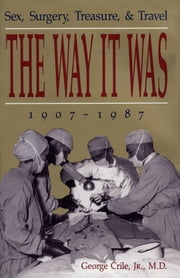 The Way It Was - Sex, Surgery, Treasure and Travel 1907 to 1987 ebook by George Crile Jr.