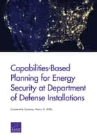 Capabilities-Based Planning for Energy Security at Department of Defense Installations ebook by Constantine Samaras, Henry H. Willis
