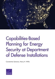 Capabilities-Based Planning for Energy Security at Department of Defense Installations ebook by Constantine Samaras,Henry H. Willis