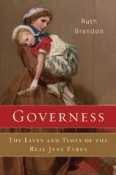 Governess - The Lives and Times of the Real Jane Eyres ebook by Ruth Brandon