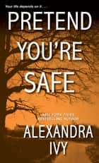 Pretend You're Safe eBook by Alexandra Ivy