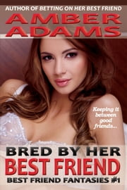 Bred By Her Best Friend ebook by Amber Adams